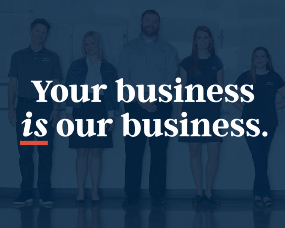 Your business is our business.